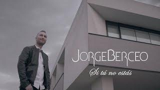 Jorge Berceo - Si tú no estás (Official Video)