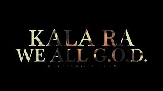 Kala Ra - We All G.O.D. (Official Video)