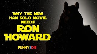 Why The New Han Solo Movie Needs Ron Howard