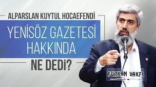 Alparslan KUYTUL Hocaefendi Yenisöz gazetesi hakkında ne dedi?