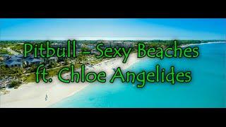 Pitbull - Sexy Beaches feat. Chloe Angelides (Lyrics)