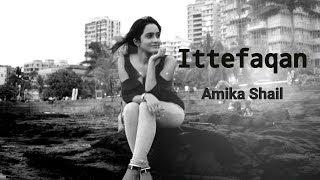 Ittefaqan (Female Version) - Amika Shail