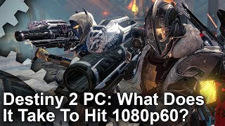 Destiny 2 PC: What Does It Take To Hit 1080p 60fps?