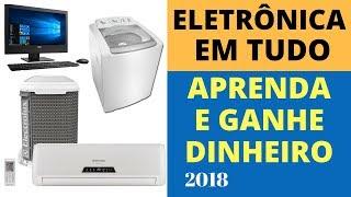 Conserto de Tudo em Eletrônica - Curso de Eletrônica Todas as Áreas 2018