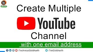 How to Create Multiple YouTube Channels under one account | Technical Siddharth