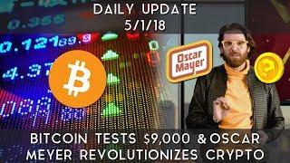 Daily Update (5/1/2018) | Bitcoin retests $9,000 & Oscar Mayer revolutionizes crypto