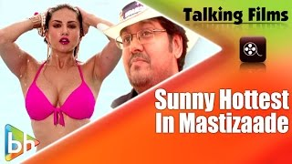 In Mastizaade Sunny Leone Is Hotter Than She Has Ever Looked Says Milap Zaveri