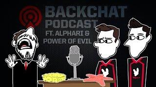 Backchat Podcast: Episode 5 feat. Alphari & PowerOfEvil