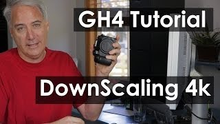 GH4 Tutorial Downscaling 4k Footage to 1080