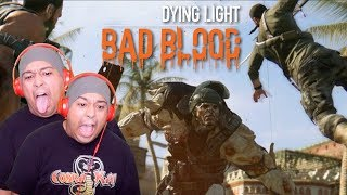 I GOT ONLINE PLAYERS AND ZOMBIES TRYNA WHOOP MY AHH! [DYING LIGHT] [BAD BLOOD]