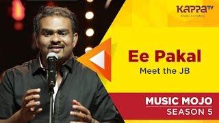 Ee Pakal - Meet the JB - Music Mojo Season 5 - Kappa TV