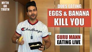 Does Eating Eggs & Banana together KILL you?..SERIOUSLY!! Guru Mann Eating Live