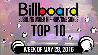 Top 10 - Billboard Bubbling Under Hip-Hop/R&B Songs | Week of May 28, 2016