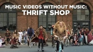 Music Videos Without Music: Thrift Shop