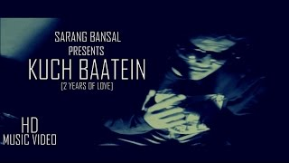 KUCH BAATEIN | 2 YEARS OF LOVE | FULL HD MUSIC VIDEO - SARANG BANSAL | HINDI RAP 2015