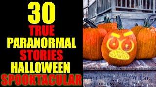 30 TRUE PARANORMAL STORIES HALLOWEEN SPOOKTACULAR