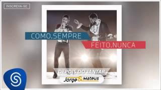 Jorge & Mateus - Depois do Jantar - [Como Sempre Feito Nunca] (Áudio Oficial)