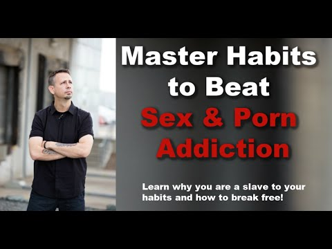Xxx Mp4 Master Habits To Break Free Of Porn Addiction And Sex Addiction 3gp Sex