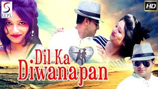 Dil Ka Deewanapan - Superhit Romantic Melodious Latest Hindi Song HD (2016)