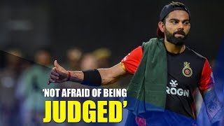 'Don't care about being judged' - Kohli