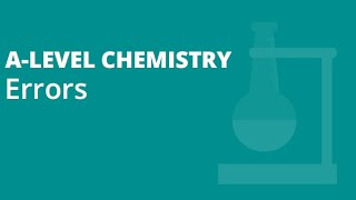 Errors: Calculations and how to minimise them | A-level Chemistry | AQA, OCR, Edexcel