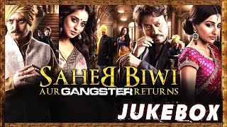 Saheb Biwi Aur Gangster Returns Jukebox | Jimmy Shergill,Randeep Hooda,Mahie Gill & Soha Ali Khan