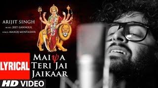 MAIYA TERI JAI JAIKAAR  Lyrical   Arijit Singh Jeet Gannguli Gurmeet Choudhary Navratri Special Song