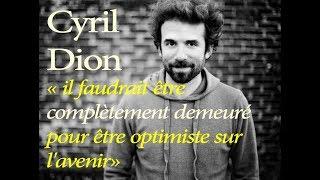 Cyril Dion  « il faudrait être complètement demeuré pour être optimiste sur l