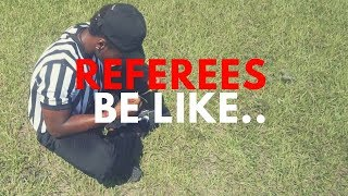 REFEREES BE LIKE..