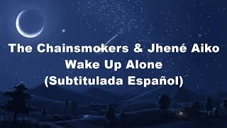 the chainsmokers - wake up alone subtitulada español ft jhené aiko