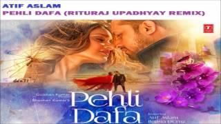 Atif Aslam  Pehli Dafa Rituraj Upadhyay Remix