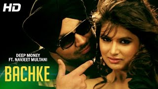 Deep Money ft. Navjeet Multani - Bachke | Official Full Video | New Punjabi Songs 2014