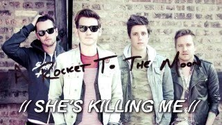 She's Killing Me - A Rocket To The Moon
