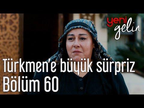 Yeni Gelin 60. Bölüm - Türkmen'e Büyük Sürpriz