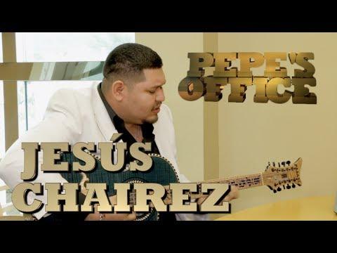 JESÚS CHAIREZ, AUTOR DEL CORRIDO DEL MOMENTO - Pepe's Office