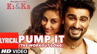 PUMP IT (The Workout Song) Full Song with Lyrics   KI & KA   Arjun Kapoor, Kareena Kapoor   T-Series