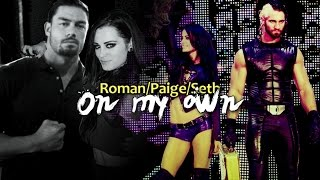 Roman Reigns/Paige/Seth Rollins ~ On my own