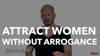 How to be Confident with Women without being Arrogant - Confidence & Attracting Women