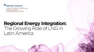 The Growing Role of Liquefied Natural Gas in Latin America