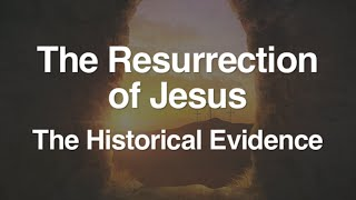 2. The Resurrection of Jesus (The Historical Evidence)