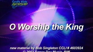 Kids Worship Songs: O Worship The King