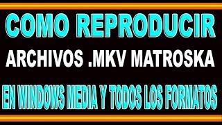 COMO REPRODUCIR TODOS LOS FORMATOS EN WINDOWS MEDIA [MKV] [DVD] [3GP] Y MAS. [WIN 7,8,8.1,10,INFIN.]