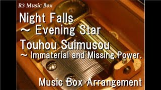 Night Falls ~ Evening Star/Touhou Suimusou ~ Immaterial And Missing Power. [Music Box]