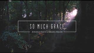 So Much Grace // Official Lyric Video // Jonathan & Melissa Helser