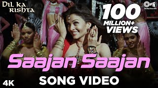 Saajan Saajan Song Video - Dil Ka Rishta | Arjun Rampal & Aishwarya Rai | Alka, Kumar & Sapna