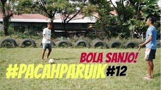 #PACAHPARUIK eps12 - BOLA SANJO