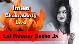 Lal Paharer Deshe Ja | Iman Chakraborty Live