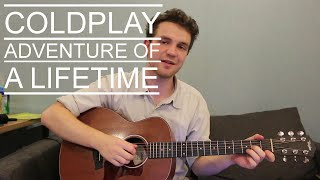 Coldplay - Adventure of a Lifetime (Acoustic Guitar Lesson/Tutorial/Beginners Chords/How To Play)