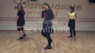 Rihanna - Sex with Me - Choreography by Limay Haikin   Shusi Productions
