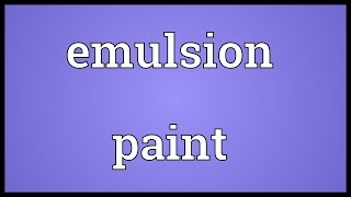 Emulsion paint Meaning